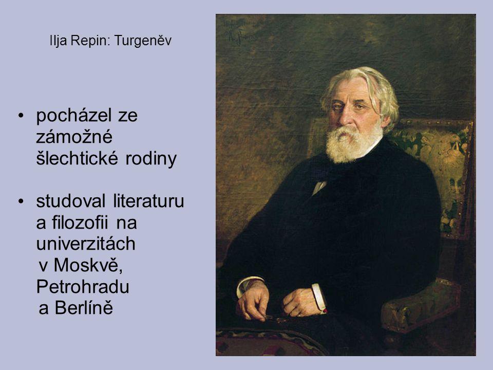 Ilja Repin: Turgeněv pocházel ze zámožné šlechtické rodiny studoval literaturu a filozofii na univerzitách v Moskvě, Petrohradu a Berlíně