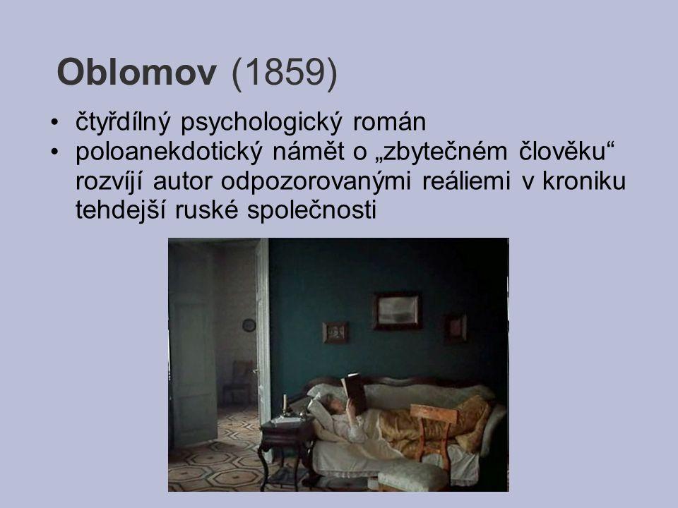"""Oblomov (1859) čtyřdílný psychologický román poloanekdotický námět o """"zbytečném člověku"""" rozvíjí autor odpozorovanými reáliemi v kroniku tehdejší rusk"""