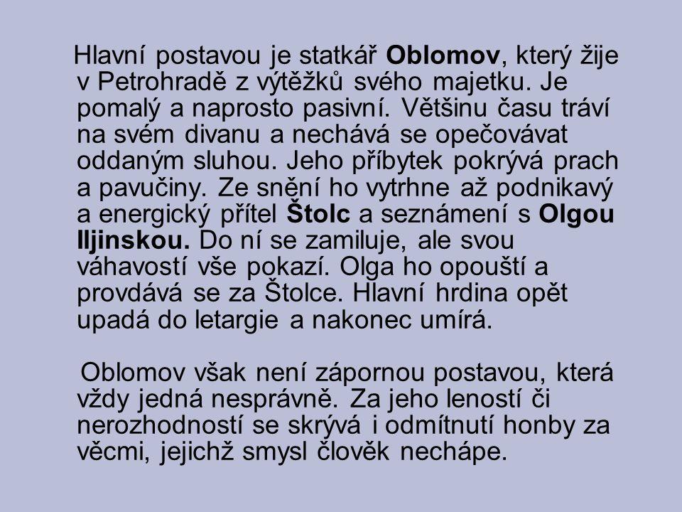 Hlavní postavou je statkář Oblomov, který žije v Petrohradě z výtěžků svého majetku. Je pomalý a naprosto pasivní. Většinu času tráví na svém divanu a