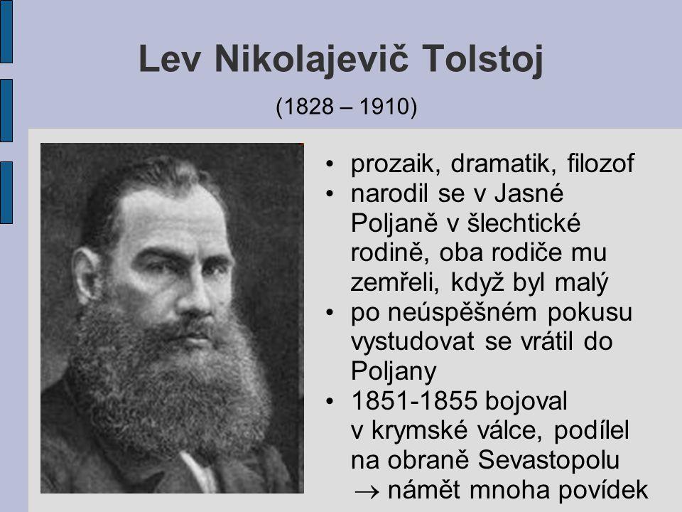 Lev Nikolajevič Tolstoj (1828 – 1910) prozaik, dramatik, filozof narodil se v Jasné Poljaně v šlechtické rodině, oba rodiče mu zemřeli, když byl malý