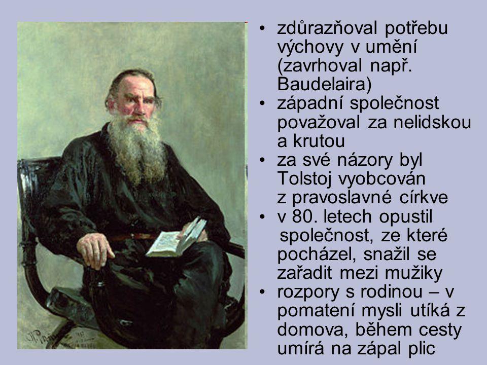 zdůrazňoval potřebu výchovy v umění (zavrhoval např. Baudelaira) západní společnost považoval za nelidskou a krutou za své názory byl Tolstoj vyobcová