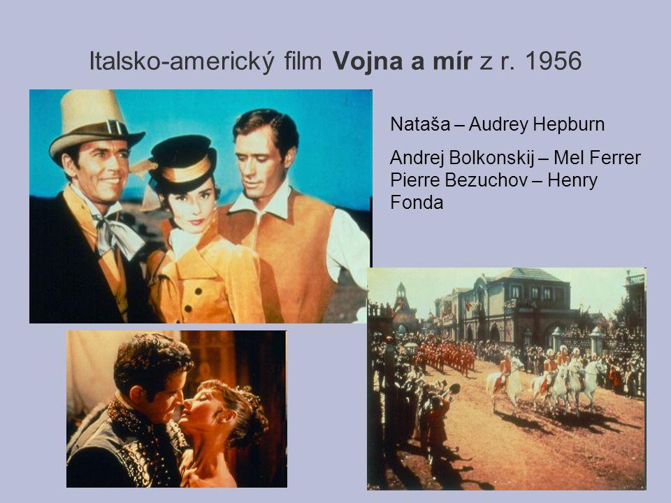 Italsko-americký film Vojna a mír z r. 1956 Nataša – Audrey Hepburn Andrej Bolkonskij – Mel Ferrer Pierre Bezuchov – Henry Fonda