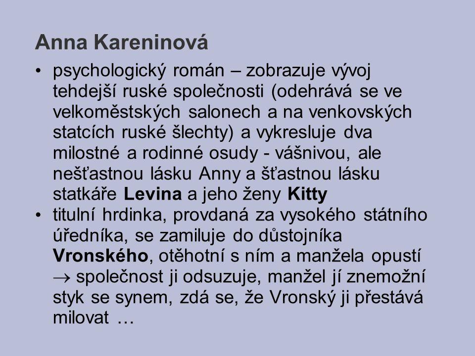 Anna Kareninová psychologický román – zobrazuje vývoj tehdejší ruské společnosti (odehrává se ve velkoměstských salonech a na venkovských statcích rus