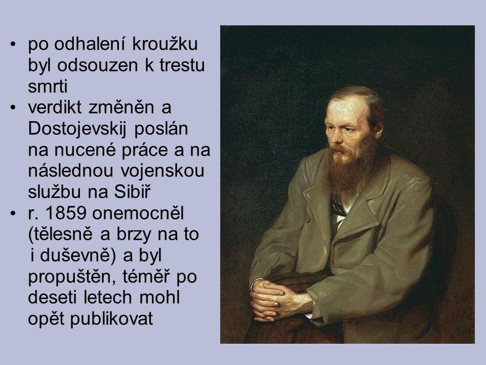 po odhalení kroužku byl odsouzen k trestu smrti verdikt změněn a Dostojevskij poslán na nucené práce a na následnou vojenskou službu na Sibiř r. 1859