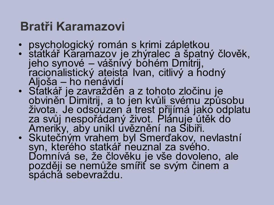 Bratři Karamazovi psychologický román s krimi zápletkou statkář Karamazov je zhýralec a špatný člověk, jeho synové – vášnivý bohém Dmitrij, racionalis