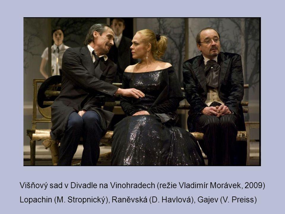 Višňový sad v Divadle na Vinohradech (režie Vladimír Morávek, 2009) Lopachin (M. Stropnický), Raněvská (D. Havlová), Gajev (V. Preiss)