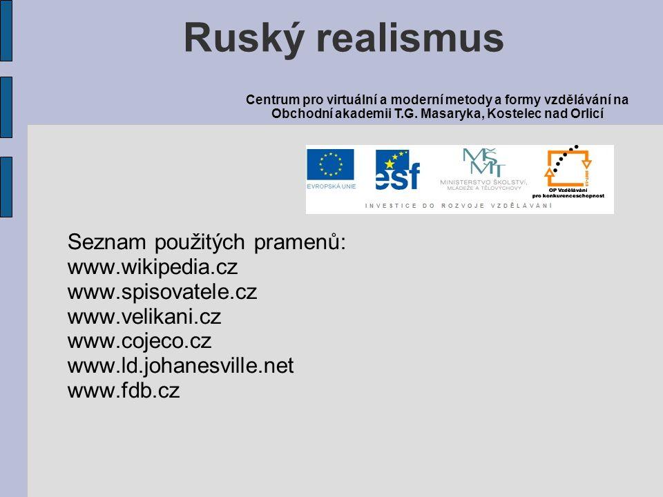 Seznam použitých pramenů: www.wikipedia.cz www.spisovatele.cz www.velikani.cz www.cojeco.cz www.ld.johanesville.net www.fdb.cz Ruský realismus Centrum