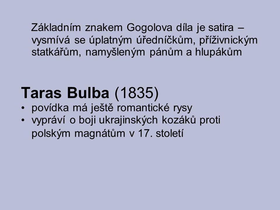 Základním znakem Gogolova díla je satira – vysmívá se úplatným úředníčkům, příživnickým statkářům, namyšleným pánům a hlupákům Taras Bulba (1835) poví