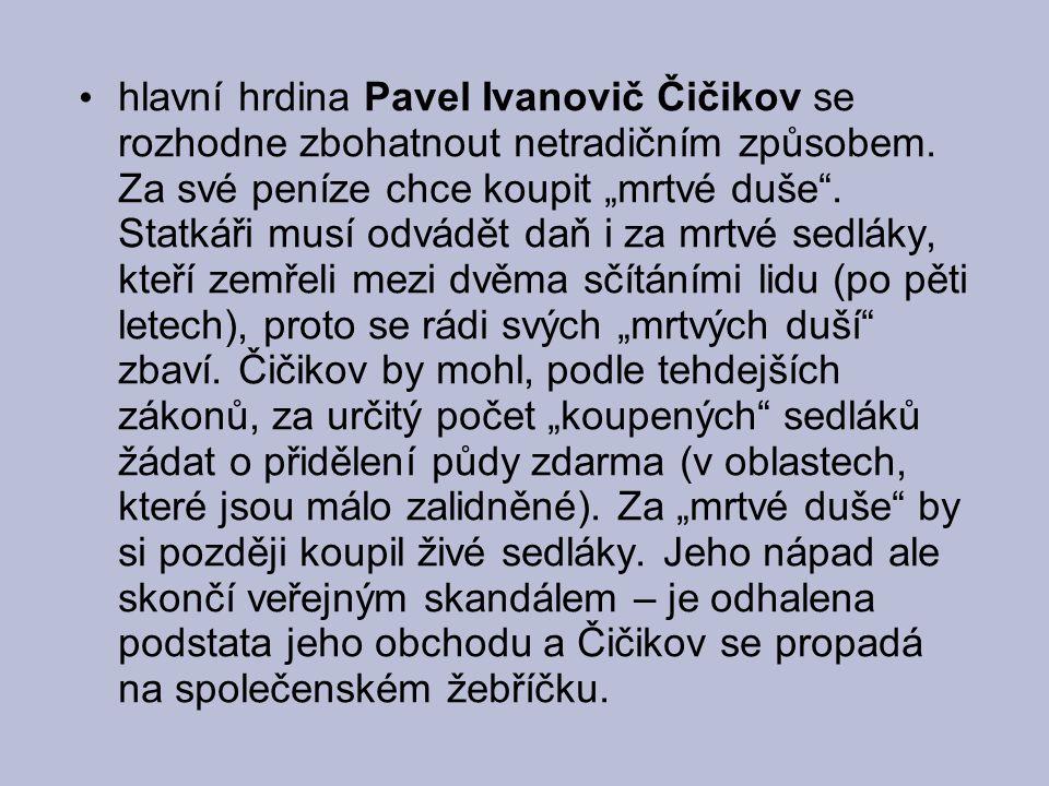 """hlavní hrdina Pavel Ivanovič Čičikov se rozhodne zbohatnout netradičním způsobem. Za své peníze chce koupit """"mrtvé duše"""". Statkáři musí odvádět daň i"""