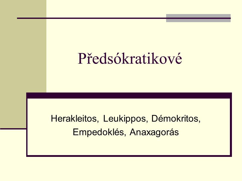 Předsókratikové Herakleitos, Leukippos, Démokritos, Empedoklés, Anaxagorás