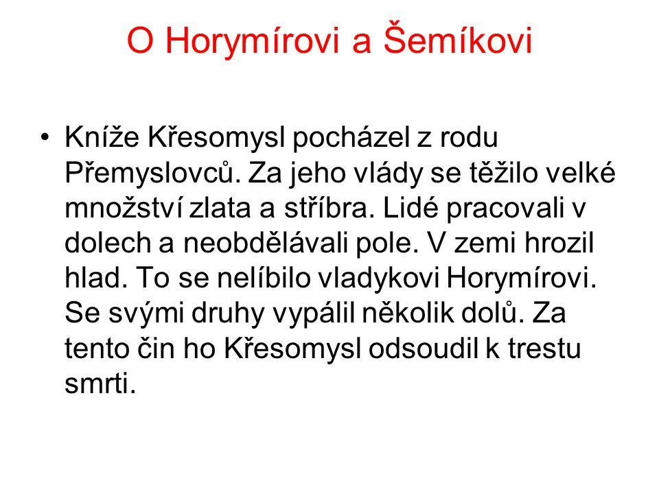 O Horymírovi a Šemíkovi Kníže Křesomysl pocházel z rodu Přemyslovců. Za jeho vlády se těžilo velké množství zlata a stříbra. Lidé pracovali v dolech a
