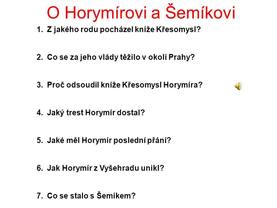 O Horymírovi a Šemíkovi 1.Z jakého rodu pocházel kníže Křesomysl.