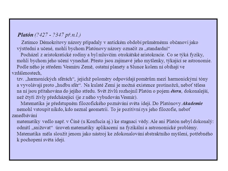 """Platón (?427 - ?347 př.n.l.) Zatímco Démokritovy názory připadaly v antickém období průměrnému občanovi jako výstřední a učené, mohli bychom Platónovy názory označit za """"standardní Pocházel z aristokratické rodiny a byl mluvčím otrokářské aristokracie."""