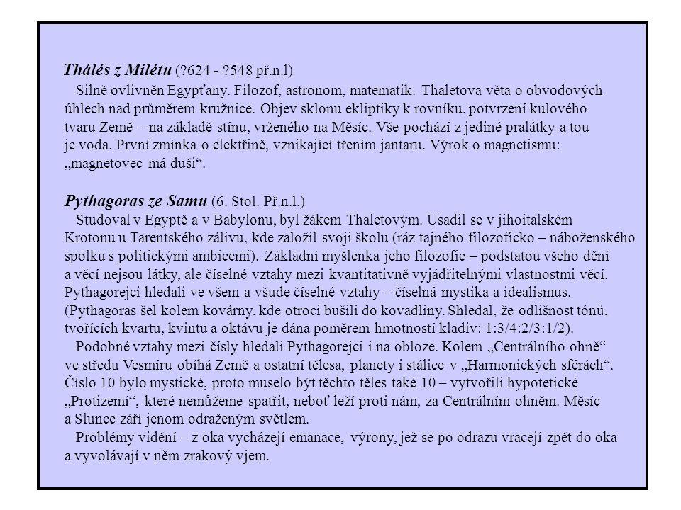 Thálés z Milétu (?624 - ?548 př.n.l) Silně ovlivněn Egypťany.