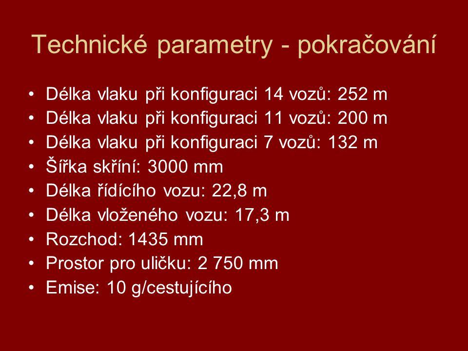 Technické parametry - pokračování Délka vlaku při konfiguraci 14 vozů: 252 m Délka vlaku při konfiguraci 11 vozů: 200 m Délka vlaku při konfiguraci 7 vozů: 132 m Šířka skříní: 3000 mm Délka řídícího vozu: 22,8 m Délka vloženého vozu: 17,3 m Rozchod: 1435 mm Prostor pro uličku: 2 750 mm Emise: 10 g/cestujícího