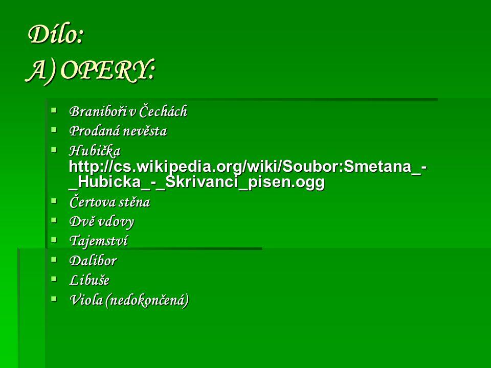 Symfonická báseň: B) MÁ VLAST  Vyšehrad  Vltava http://cs.wikipedia.org/wiki/M%C3%A1_vla st http://cs.wikipedia.org/wiki/M%C3%A1_vla st  Šárka  Z českých luhů a hájů  Tábor  Blaník