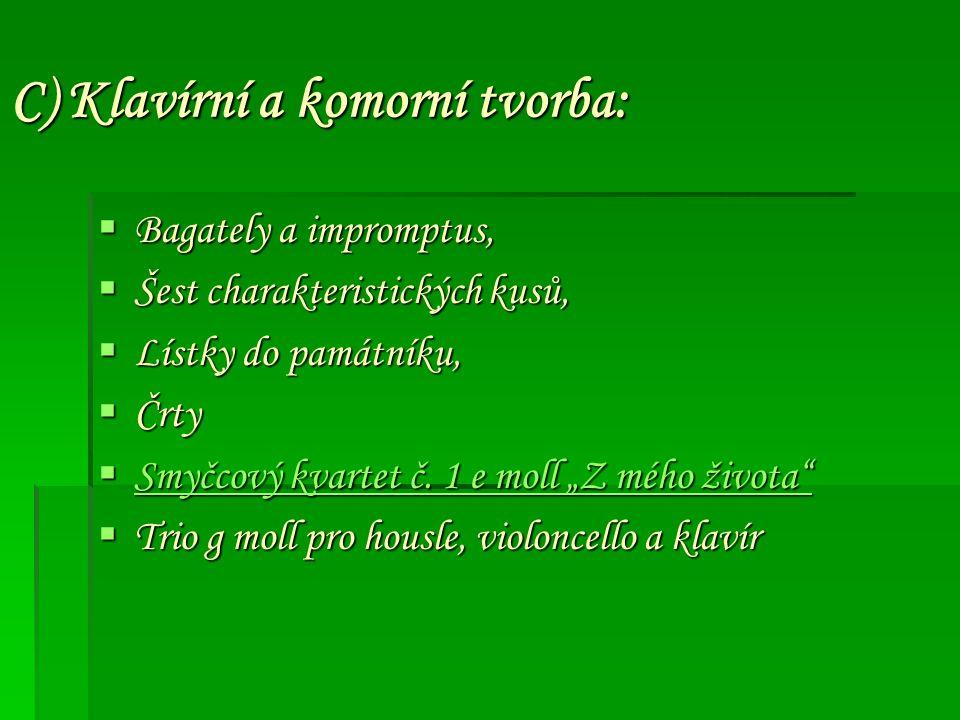 C) Klavírní a komorní tvorba:  Bagately a impromptus,  Šest charakteristických kusů,  Lístky do památníku,  Črty  Smyčcový kvartet č.