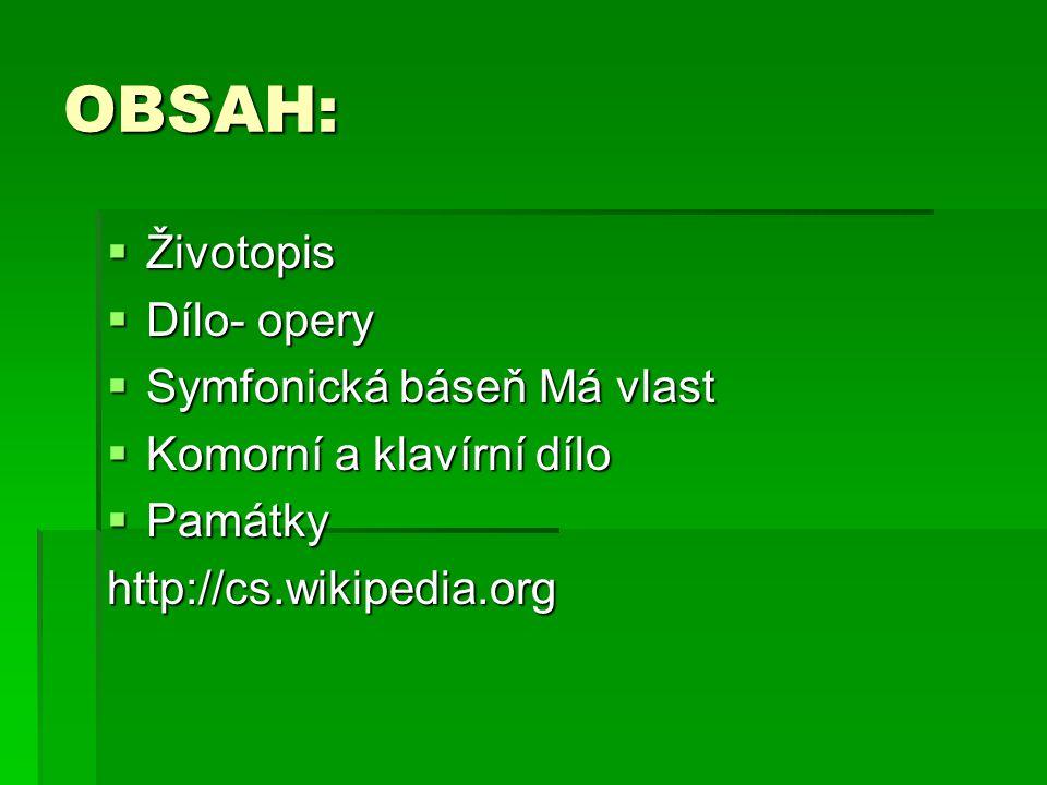 OBSAH:  Životopis  Dílo- opery  Symfonická báseň Má vlast  Komorní a klavírní dílo  Památky http://cs.wikipedia.org