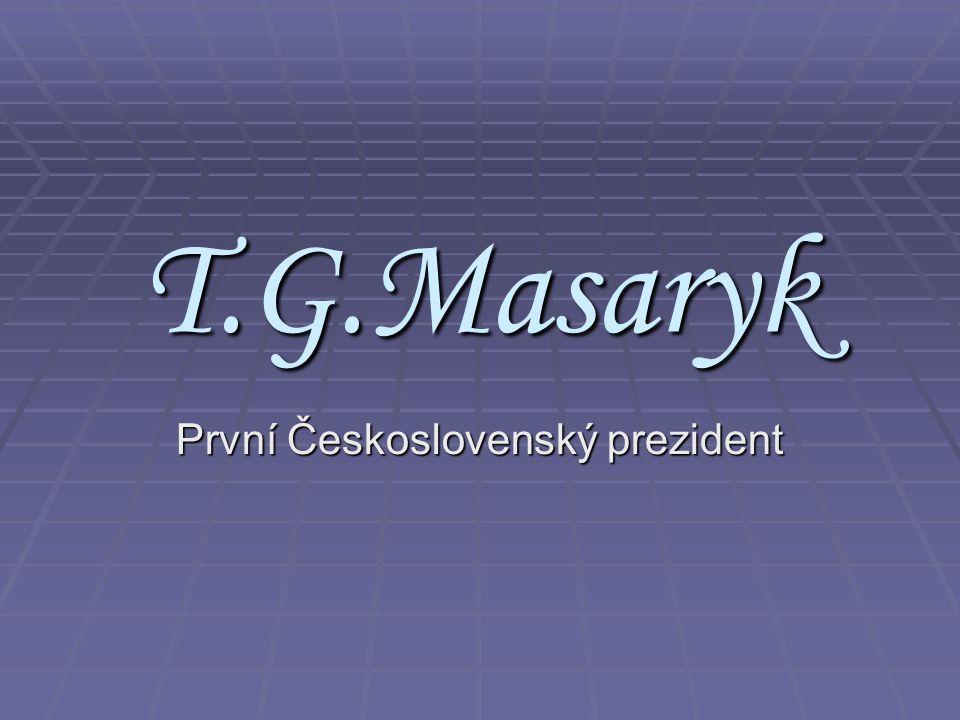 První Československý prezident T.G.Masaryk