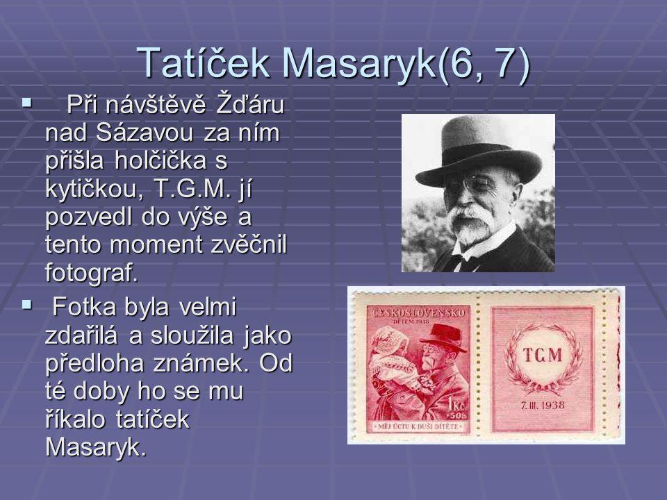Tatíček Masaryk(6, 7)  Při návštěvě Žďáru nad Sázavou za ním přišla holčička s kytičkou, T.G.M.