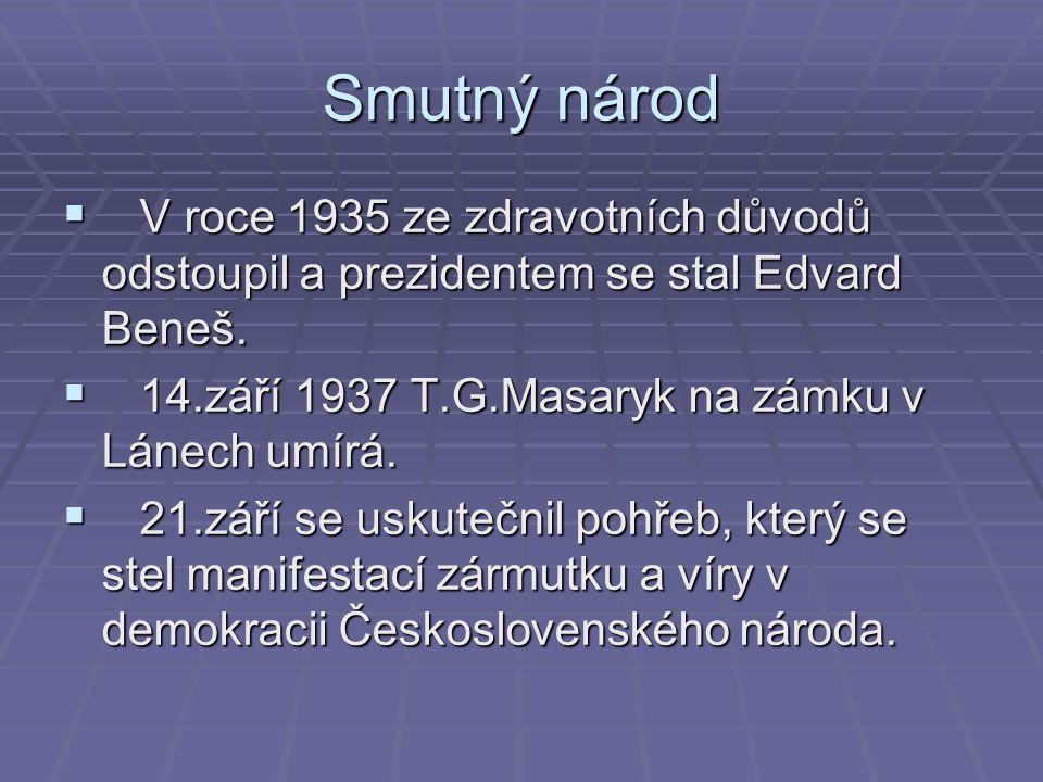 Smutný národ  V roce 1935 ze zdravotních důvodů odstoupil a prezidentem se stal Edvard Beneš.