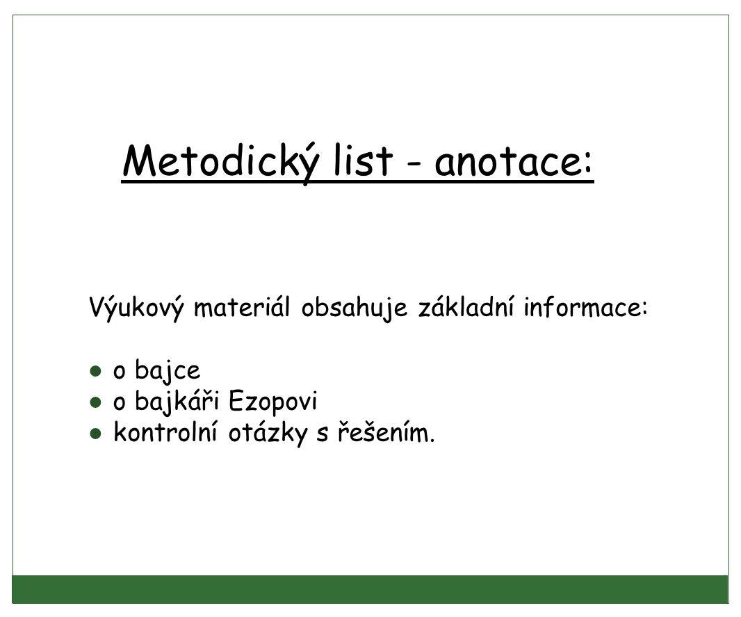Metodický list - anotace: Výukový materiál obsahuje základní informace: ● o bajce ● o bajkáři Ezopovi ● kontrolní otázky s řešením.