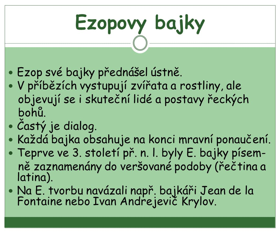 Ezopovy bajky Ezop své bajky přednášel ústně. V příbězích vystupují zvířata a rostliny, ale objevují se i skuteční lidé a postavy řeckých bohů. Častý