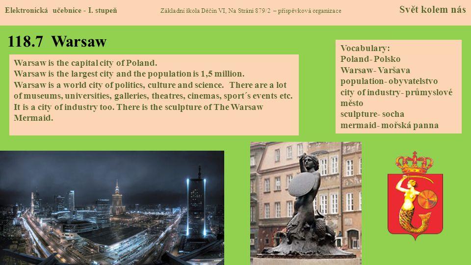118.7 Warsaw Elektronická učebnice - I. stupeň Základní škola Děčín VI, Na Stráni 879/2 – příspěvková organizace Svět kolem nás Warsaw is the capital