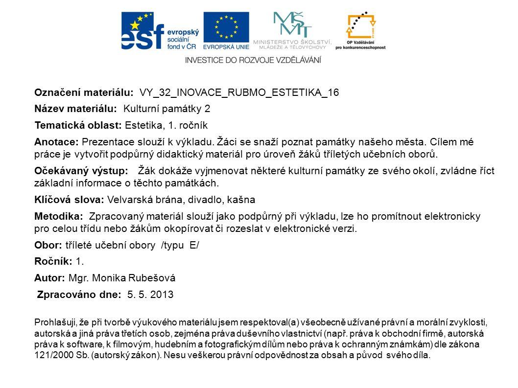 Označení materiálu: VY_32_INOVACE_RUBMO_ESTETIKA_16 Název materiálu: Kulturní památky 2 Tematická oblast: Estetika, 1.