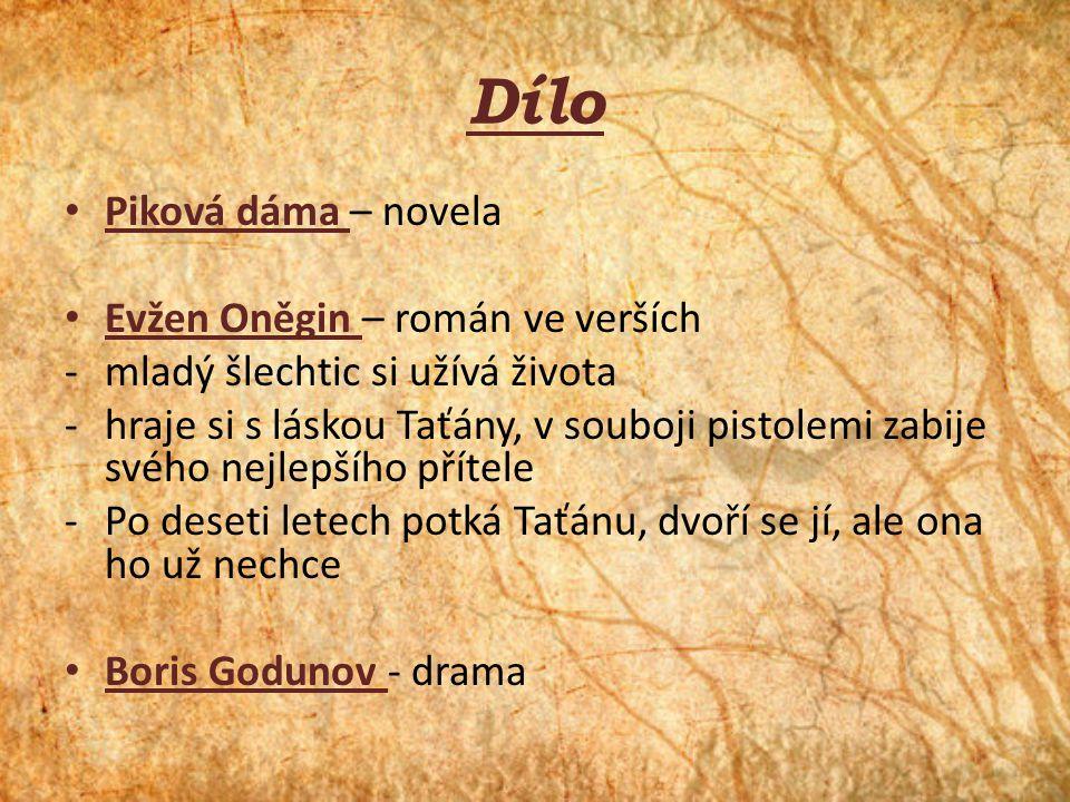 Dílo Piková dáma – novela Evžen Oněgin – román ve verších -mladý šlechtic si užívá života -hraje si s láskou Taťány, v souboji pistolemi zabije svého