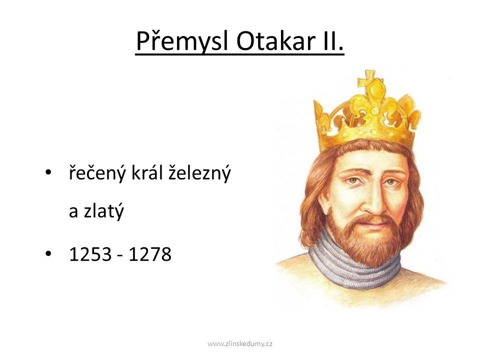 Přemysl Otakar II. řečený král železný a zlatý 1253 - 1278 www.zlinskedumy.cz