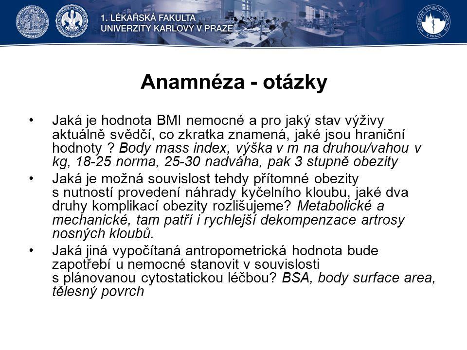 Anamnéza - otázky Jaká je hodnota BMI nemocné a pro jaký stav výživy aktuálně svědčí, co zkratka znamená, jaké jsou hraniční hodnoty ? Body mass index