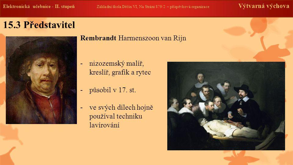 Elektronická učebnice -II. stupeň Základní škola Děčín VI, Na Stráni 879/2 – příspěvková organizace Výtvarná výchova 15.3 Představitel Rembrandt Harme
