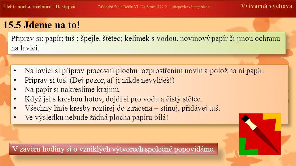 Elektronická učebnice -II. stupeň Základní škola Děčín VI, Na Stráni 879/2 – příspěvková organizace Výtvarná výchova 15.5 Jdeme na to! Připrav si: pap