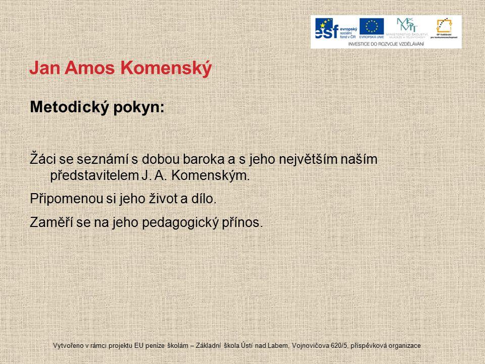 Jan Amos Komenský Metodický pokyn: Žáci se seznámí s dobou baroka a s jeho největším naším představitelem J. A. Komenským. Připomenou si jeho život a