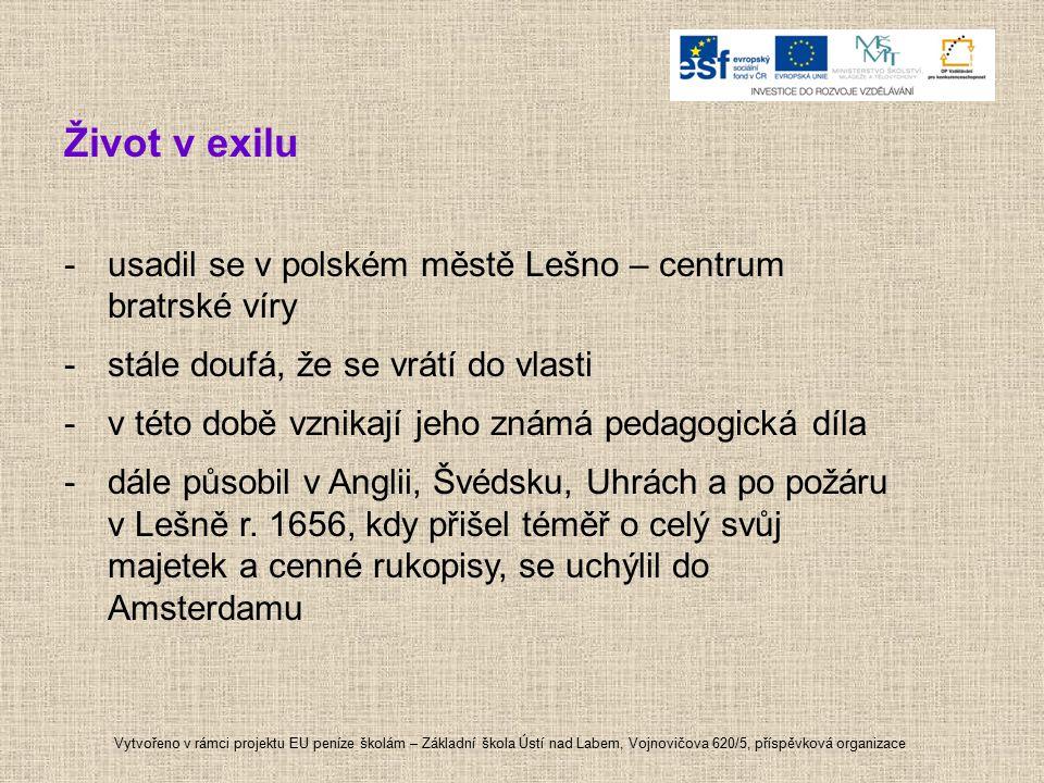 Život v exilu -usadil se v polském městě Lešno – centrum bratrské víry -stále doufá, že se vrátí do vlasti -v této době vznikají jeho známá pedagogick