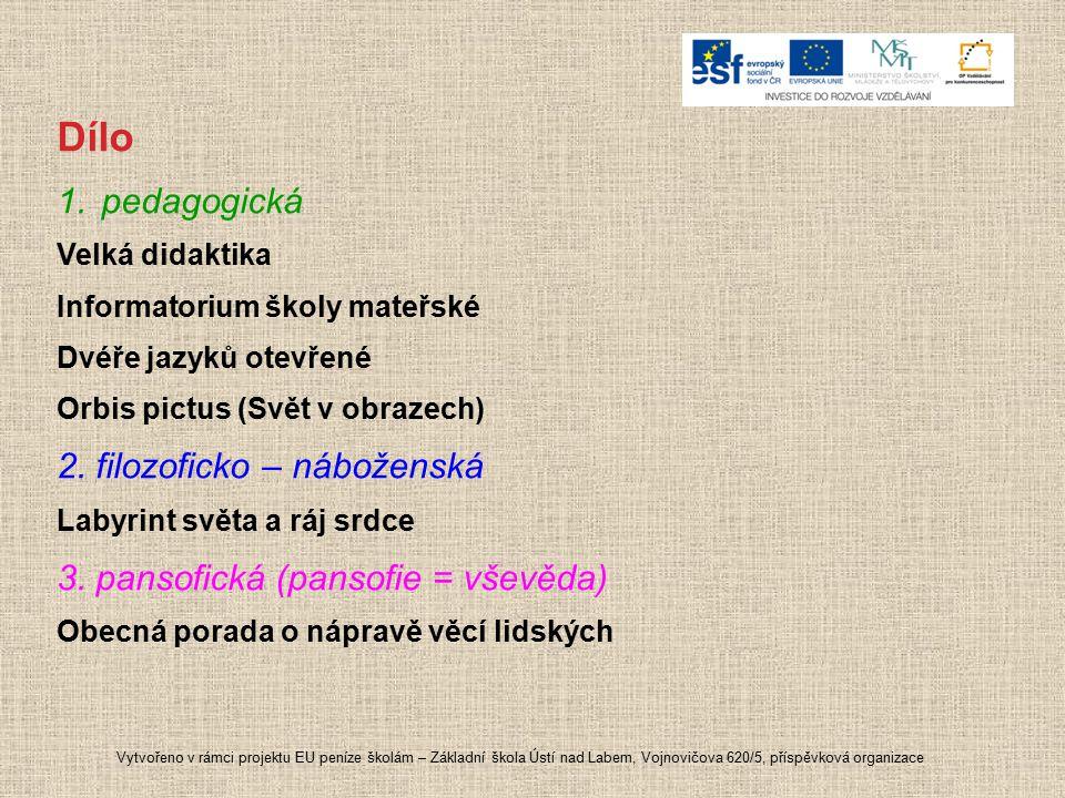 Dílo 1.pedagogická Velká didaktika Informatorium školy mateřské Dvéře jazyků otevřené Orbis pictus (Svět v obrazech) 2. filozoficko – náboženská Labyr