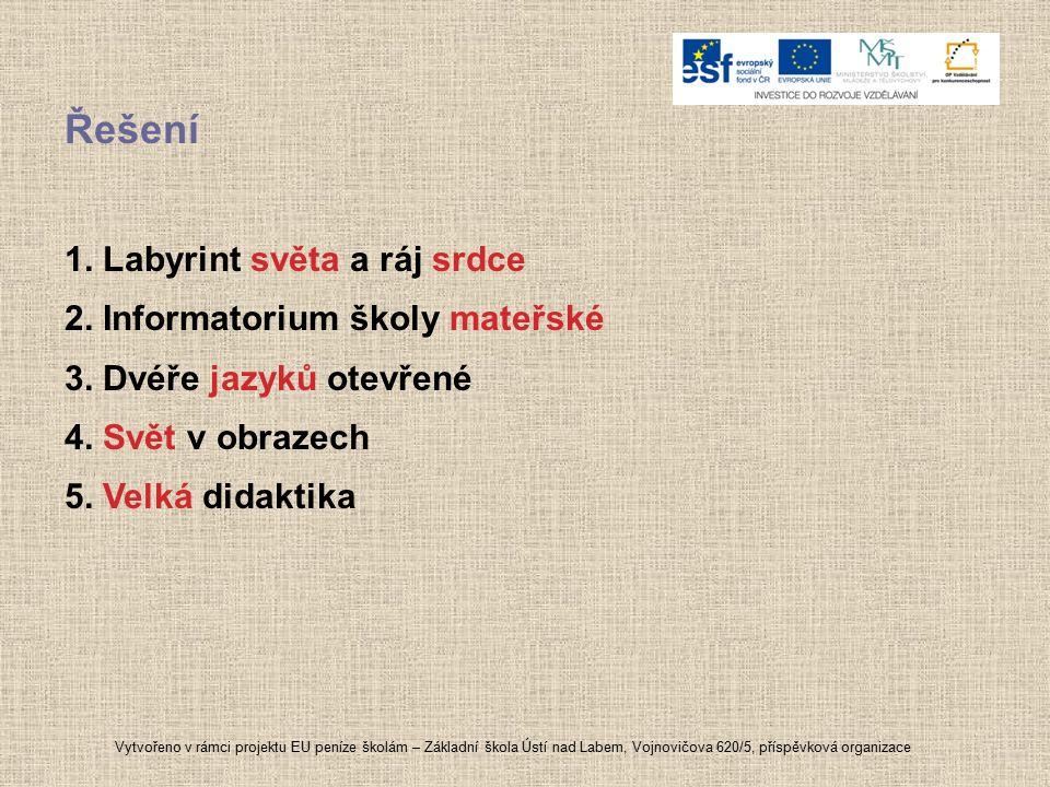 Řešení 1. Labyrint světa a ráj srdce 2. Informatorium školy mateřské 3. Dvéře jazyků otevřené 4. Svět v obrazech 5. Velká didaktika Vytvořeno v rámci