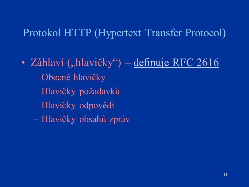 """11 Protokol HTTP (Hypertext Transfer Protocol) Záhlaví (""""hlavičky ) – definuje RFC 2616definuje RFC 2616 –Obecné hlavičky –Hlavičky požadavků –Hlavičky odpovědí –Hlavičky obsahů zpráv"""