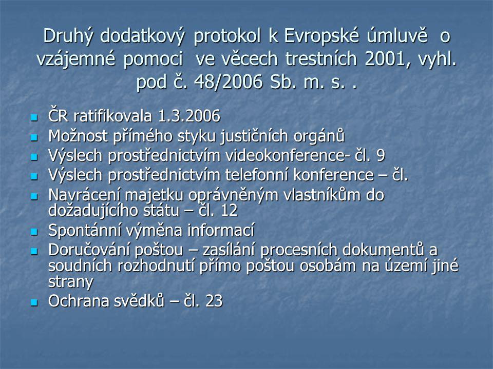 Druhý dodatkový protokol k Evropské úmluvě o vzájemné pomoci ve věcech trestních 2001, vyhl. pod č. 48/2006 Sb. m. s.. ČR ratifikovala 1.3.2006 ČR rat