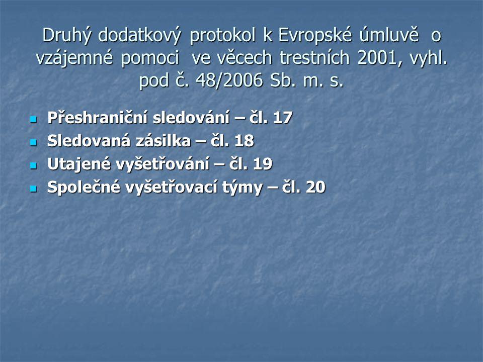 Druhý dodatkový protokol k Evropské úmluvě o vzájemné pomoci ve věcech trestních 2001, vyhl. pod č. 48/2006 Sb. m. s. Přeshraniční sledování – čl. 17