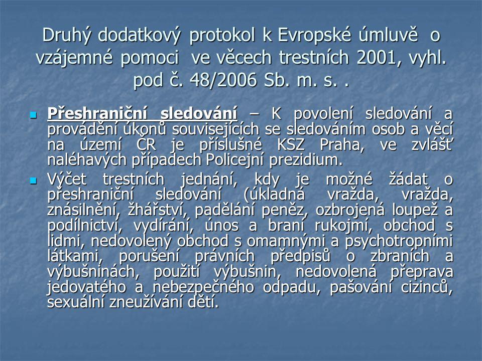 Druhý dodatkový protokol k Evropské úmluvě o vzájemné pomoci ve věcech trestních 2001, vyhl. pod č. 48/2006 Sb. m. s.. Přeshraniční sledování – K povo