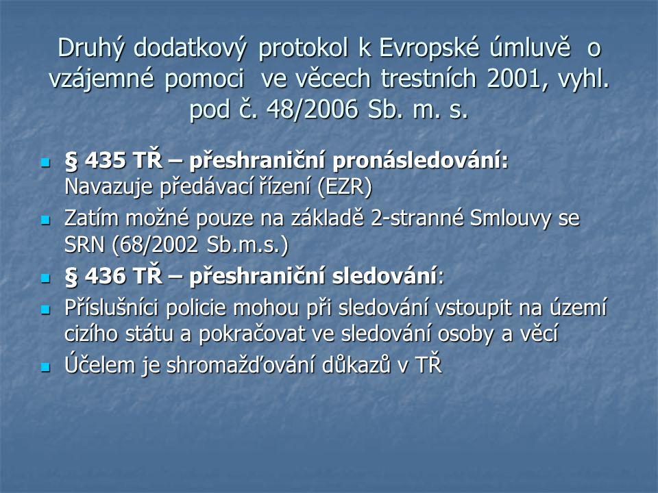 Druhý dodatkový protokol k Evropské úmluvě o vzájemné pomoci ve věcech trestních 2001, vyhl. pod č. 48/2006 Sb. m. s. § 435 TŘ – přeshraniční pronásle