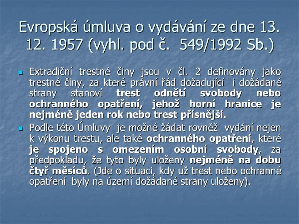 Evropská úmluva o vydávání ze dne 13. 12. 1957 (vyhl. pod č. 549/1992 Sb.) Extradiční trestné činy jsou v čl. 2 definovány jako trestné činy, za které