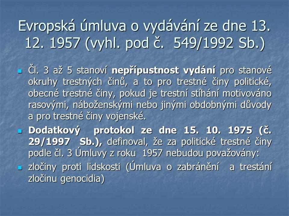 Evropská úmluva o vydávání ze dne 13. 12. 1957 (vyhl. pod č. 549/1992 Sb.) Čl. 3 až 5 stanoví nepřípustnost vydání pro stanové okruhy trestných činů,