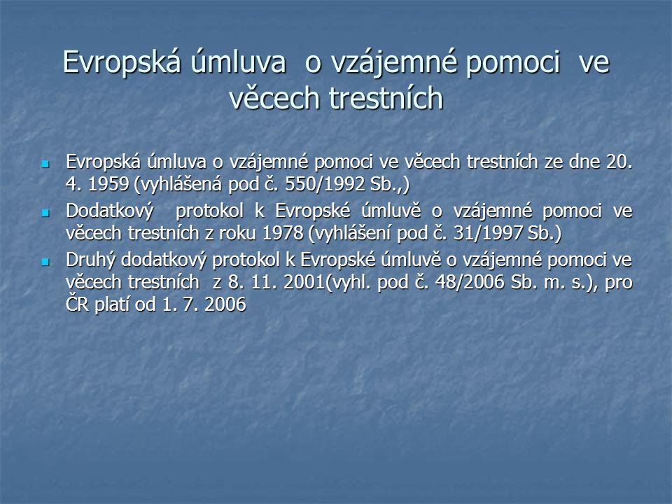 Evropská úmluva o vzájemné pomoci ve věcech trestních Evropská úmluva o vzájemné pomoci ve věcech trestních ze dne 20. 4. 1959 (vyhlášená pod č. 550/1