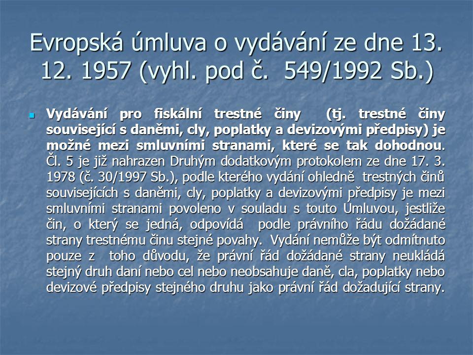 Evropská úmluva o vydávání ze dne 13. 12. 1957 (vyhl. pod č. 549/1992 Sb.) Vydávání pro fiskální trestné činy (tj. trestné činy související s daněmi,