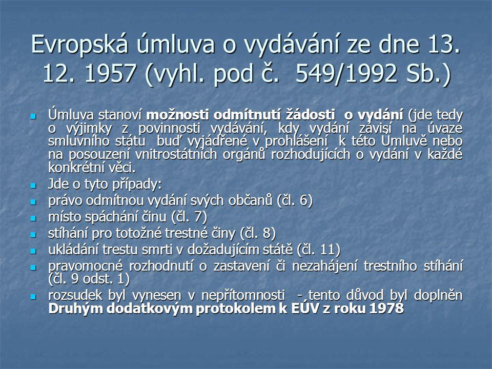Evropská úmluva o vydávání ze dne 13. 12. 1957 (vyhl. pod č. 549/1992 Sb.) Úmluva stanoví možnosti odmítnutí žádosti o vydání (jde tedy o výjimky z po