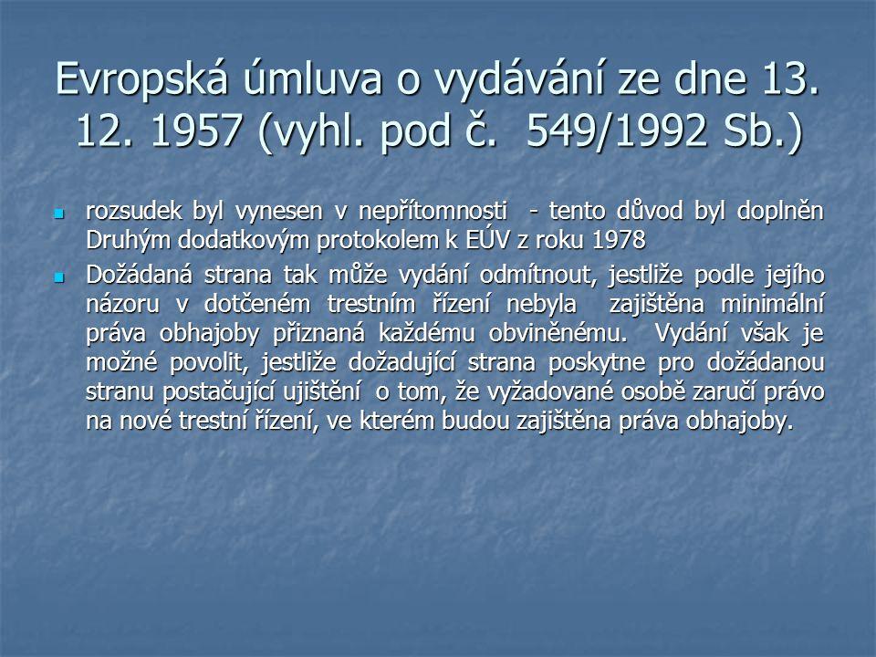 Evropská úmluva o vydávání ze dne 13. 12. 1957 (vyhl. pod č. 549/1992 Sb.) rozsudek byl vynesen v nepřítomnosti - tento důvod byl doplněn Druhým dodat