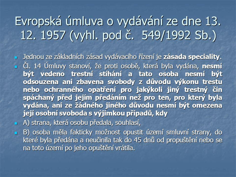 Evropská úmluva o vydávání ze dne 13. 12. 1957 (vyhl. pod č. 549/1992 Sb.) Jednou ze základních zásad vydávacího řízení je zásada speciality. Jednou z